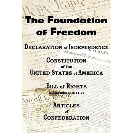 The Declaration of Independence and the Us Constitution with Bill of Rights & Amendments Plus the Articles of