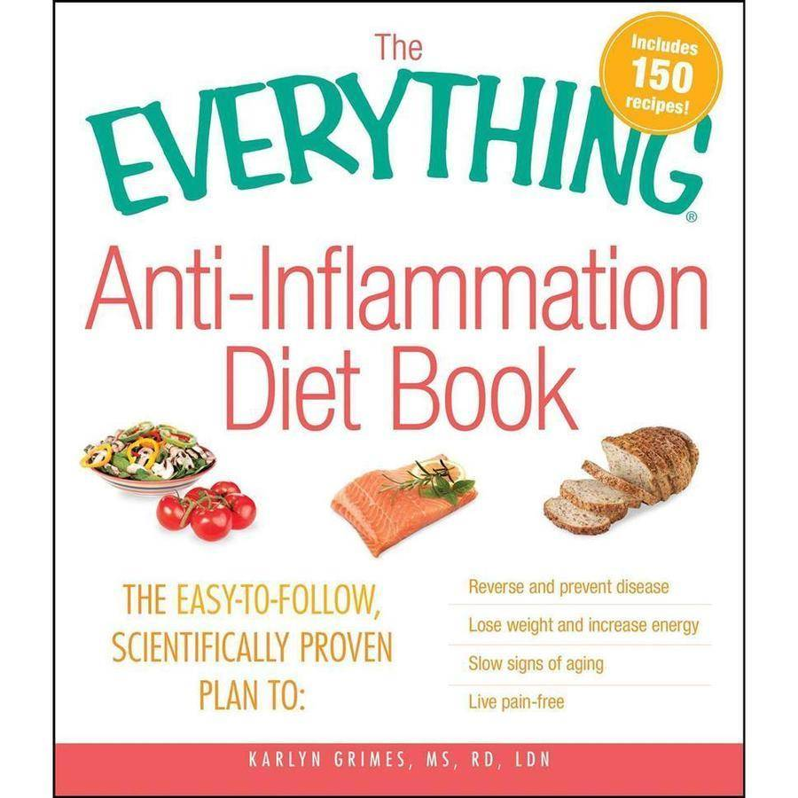 The Everything Anti-Inflammation Diet Book: The Easy-to-Follow, Scientifically Proven Plan to: Reverse and Prevent Disease, Lose Weight and Increase Energy, Slow Signs of Aging, Live Pain-Free