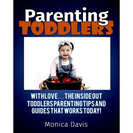 Parenting Toddlers with Love:The Inside Out Toddlers Parenting Tips And Guides That works Today! - (Best Parenting Tips For Toddlers)
