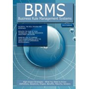 Brms - Business Rule Management Systems : High-Impact Strategies - What You Need to Know: Definitions, Adoptions, Impact, Benefits, Maturity, Vendors