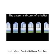 The Causes and Cures of Unbelief