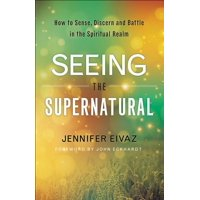 Seeing the Supernatural: How to Sense, Discern and Battle in the Spiritual Realm (Paperback)