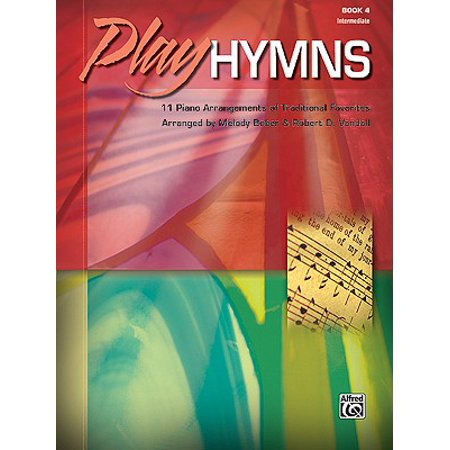 Traditional Hymns Book - Play Hymns, Book 4 : 11 Piano Arrangements of Traditional Favorites