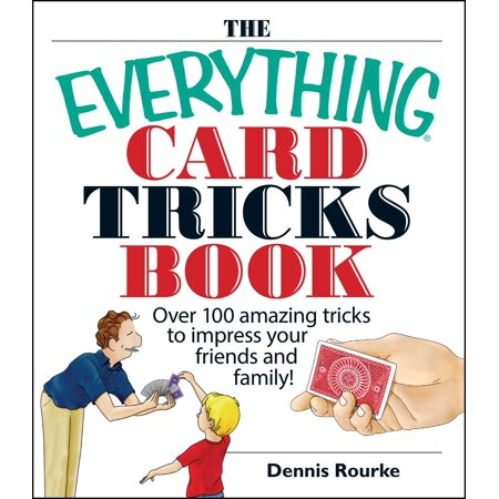 The Everything Card Tricks Book : Over 100 Amazing Tricks to Impress Your Friends And (Funny Mind Tricks To Fool Your Friends)