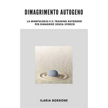 Dimagrimento Autogeno, la Mindfulness e il Training Autogeno per dimagrire senza sforzo - eBook