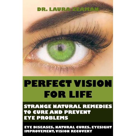 Perfect Vision for Life: Strange Natural Remedies to Cure and Prevent Eye Problems (Eye diseases, Natural Cures, Eyesight Improvement, Vision Recovery) -