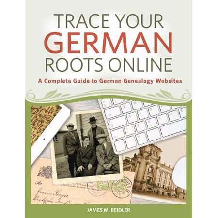 Trace Your German Roots Online : A Complete Guide to German Genealogy - Cheap Websites