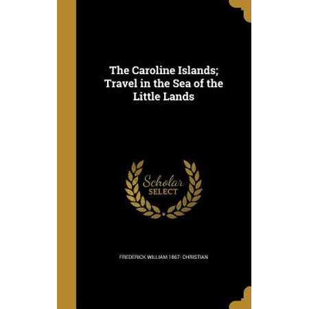 The Caroline Islands; Travel in the Sea of the Little Lands