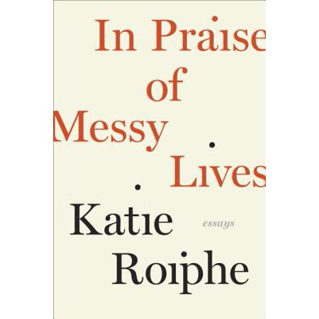 In Praise of Messy Lives: Essays - eBook