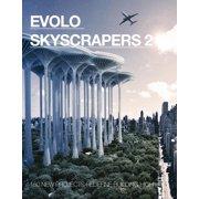 Evolo Skyscrapers: Evolo Skyscrapers 2: 150 New Projects Redefine Building High (Hardcover)