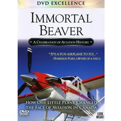 Immortal Beaver: A Celebration Of Aviation History