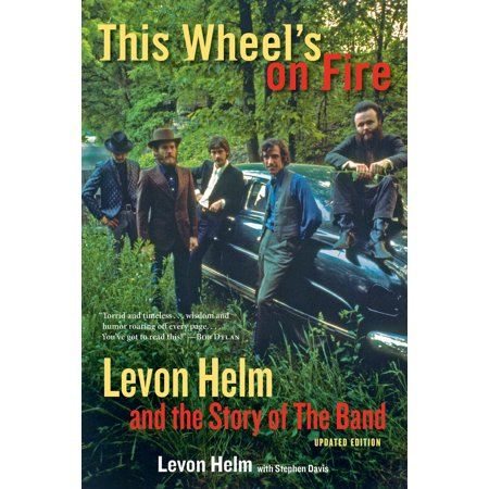 This Wheel's on Fire : Levon Helm and the Story of the Band - The Hound Helm