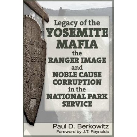 Legacy Of The Yosemite Mafia   The Ranger Image And Noble Cause Corruption In The National Park Service