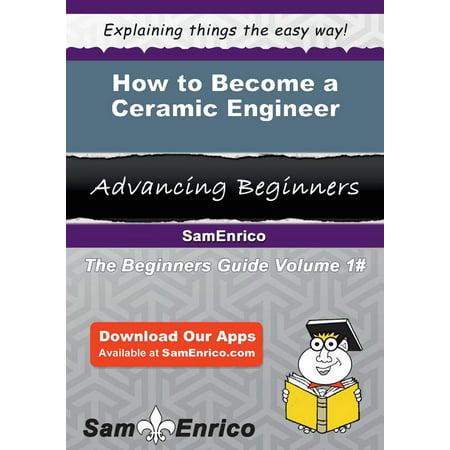 How to Become a Ceramic Engineer - eBook