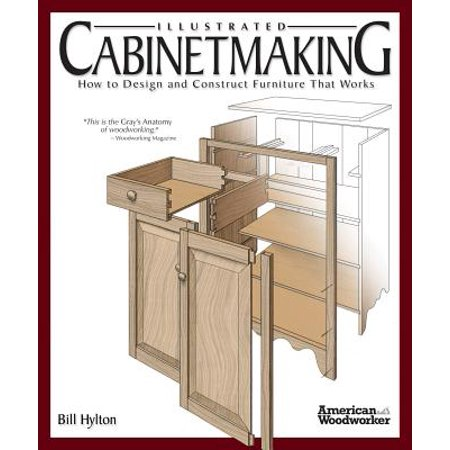 - Illustrated Cabinetmaking : How to Design and Construct Furniture That Works