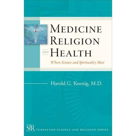 Medicine, Religion, and Health: Where Science & Spirituality Meet
