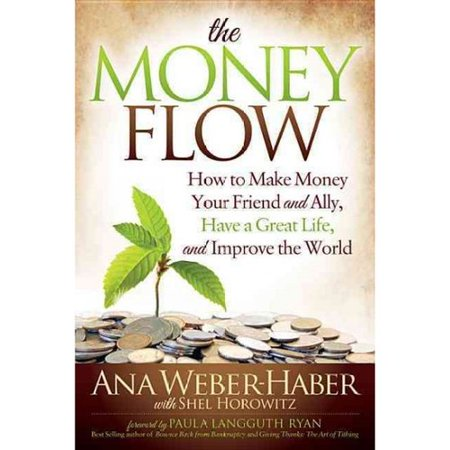 The Money Flow  How To Make Money Your Friend And Ally  Have A Great Life  And Improve The World