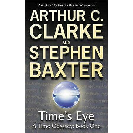 Time's Eye. Arthur C. Clarke and Stephen Baxter (Arthur C Clarke Against The Fall Of Night)