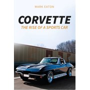 Corvette: The Rise of a Sports Car (Paperback)