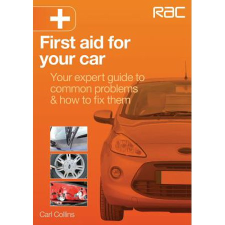 First Aid for Your Car : Your Expert Guide to Common Problems & How to Fix
