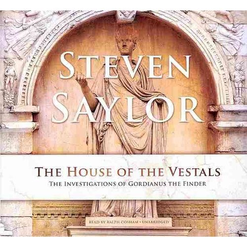 The House of the Vestals: The Investigations of Gordianus the Finder: Library Edition
