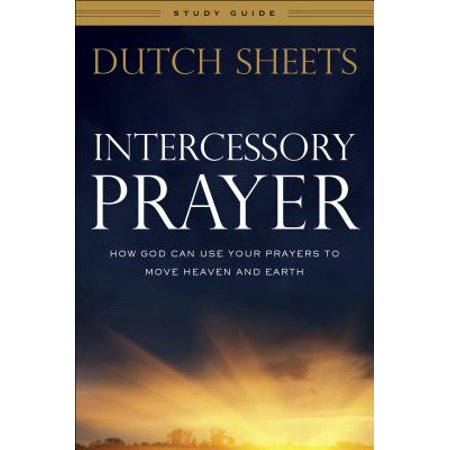 Intercessory Prayer Study Guide : How God Can Use Your Prayers to Move Heaven and Earth