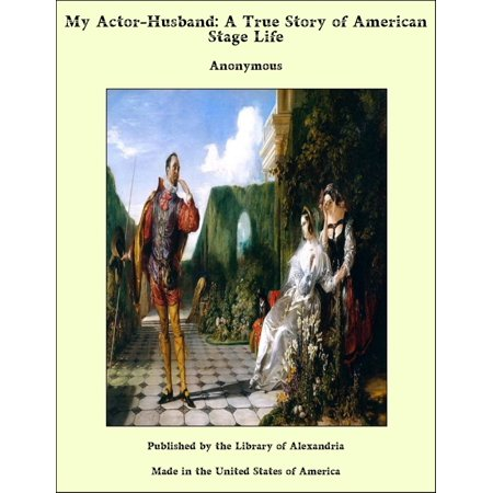 My Actor-Husband: A True Story of American Stage Life -