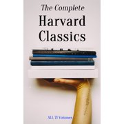 The Complete Harvard Classics - ALL 71 Volumes - eBook