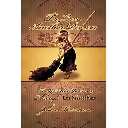 To Love Another Person : A Spiritual Journey Through Les