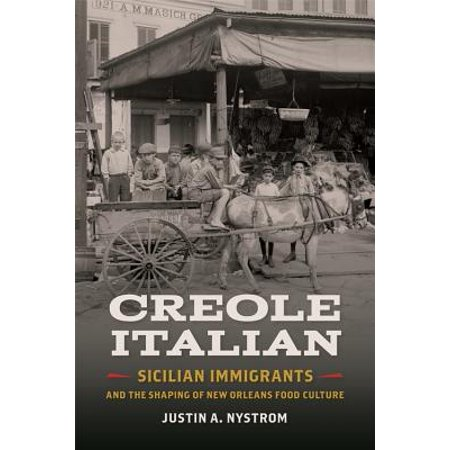 Creole Italian : Sicilian Immigrants and the Shaping of New Orleans Food Culture (Creole Italian)