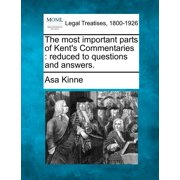 The Most Important Parts of Kent's Commentaries : Reduced to Questions and Answers.