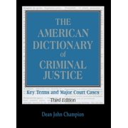 The American Dictionary of Criminal Justice : Key Terms and Major Court Cases