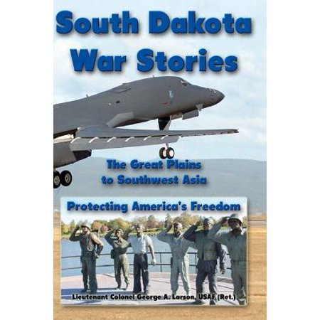 South Dakota War Stories  The Great Plains To Southwest Asia   Protecting Americas Freedom