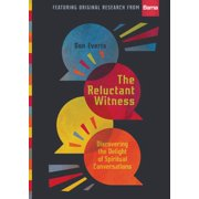 The Reluctant Witness : Discovering the Delight of Spiritual Conversations