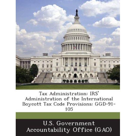 Tax Administration  Irs Administration Of The International Boycott Tax Code Provisions  Ggd 91 105