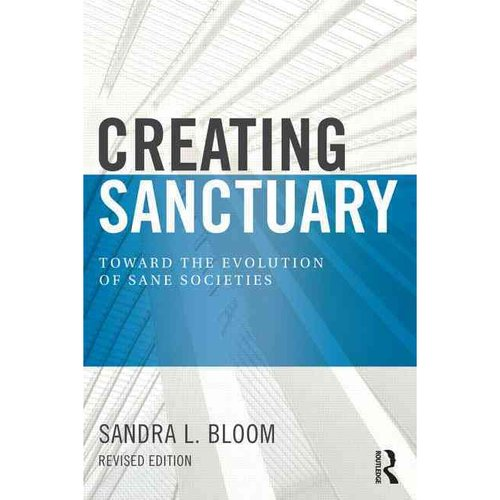 Creating Sanctuary: Toward the Evolution of Sane Societies