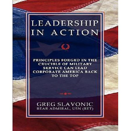 Leadership in Action - Principles Forged in the Crucible of Military Service Can Lead Corporate America Back to the Top - image 1 of 1
