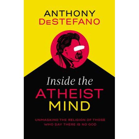 Inside the Atheist Mind : Unmasking the Religion of Those Who Say There Is No (Terror In The Mind Of God Summary)