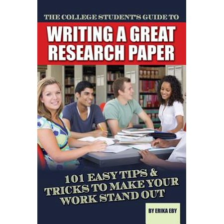 The College Student's Guide to Writing A Great Research Paper: 101 Easy Tips & Tricks to Make Your Work Stand Out -