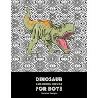 Dinosaur Coloring Books for Boys : Detailed Designs: Advanced Coloring Activity Book For Kids Of All Ages; Complex Patterns For Hours Of Coloring Fun
