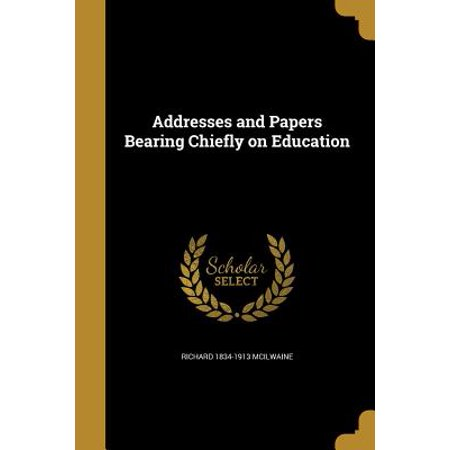 Addresses and Papers Bearing Chiefly on Education