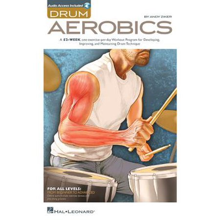Drum Aerobics : A 52-Week, One-Exercise-Per-Day Workout Program for Developing, Improving, and Maintaining Drum