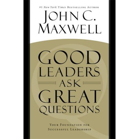 Good Leaders Ask Great Questions : Your Foundation for Successful (Questions To Ask Your Mom In An Interview)