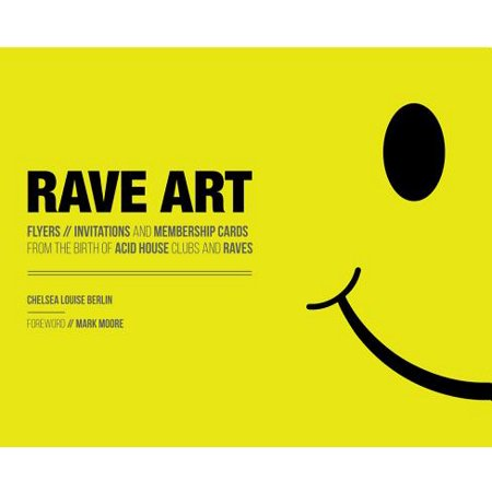Rave Art : Flyers, Invitations and Membership Cards from the Birth of Acid House Clubs and Raves