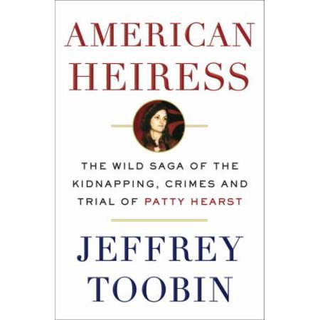 American Heiress  The Wild Saga Of The Kidnapping  Crimes And Trial Of Patty Hearst