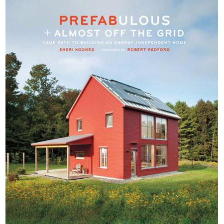 Prefabulous   Almost Off The Grid  Your Path To Building An Energy Independent Home