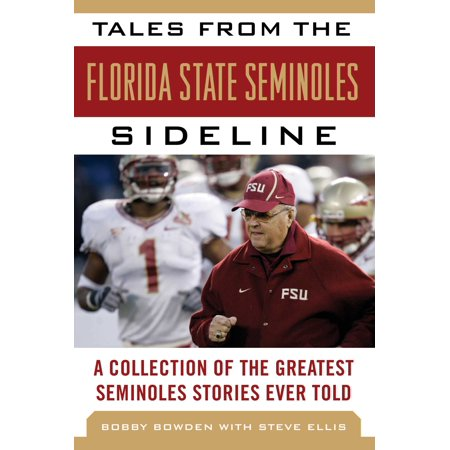 Tales from the Florida State Seminoles Sideline : A Collection of the Greatest Seminoles Stories Ever Told (English Bobby)