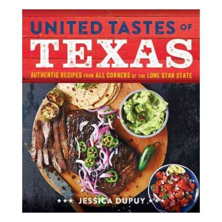 United Tastes Of Texas  Authentic Recipes From All Corners Of The Lone Star State