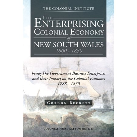 The Enterprising Colonial Economy of New South Wales 1800 - 1830 -
