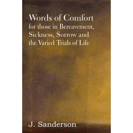 words of comfort for those in bereavement sickness sorrow and the